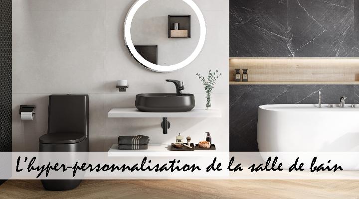 L'hyper-personnalisation de la salle de bain