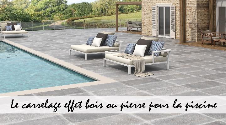 Le carrelage imitation bois ou aspect pierre pour la piscine