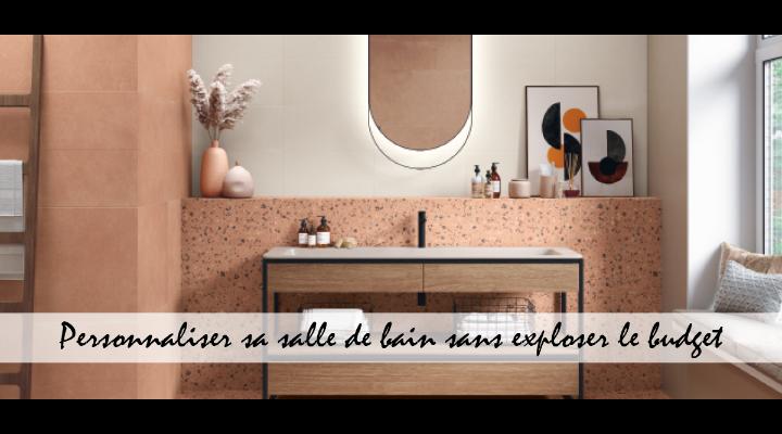 Personnaliser sa salle de bain sans exploser le budget